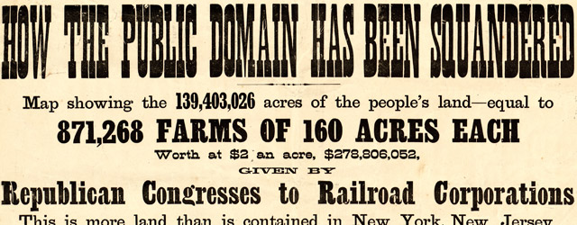 How the public domain has been squandered, map showing the 139,403,026 acres of the people's land - equal to 871,268 farms of 160 acres each, worth at $2 an acre, $278,806,052, given by Republican Congresses to railroad corporations  wide thumbnail image