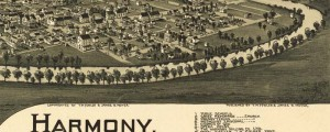 T.M. Fowler's birdseye map of Harmony Pennsylvania in 1901. Birdseye view of Harmony, Pennsylvania Date: 1901 Author: T.M. Fowler Dwnld: Full Size (8.5mb) Print Availability: See our Prints Page for more details pff This map isn't part of any series, but we have other maps of Pennsylvania that you might want to check out. Harmony, Pennsylvania [gmap], as its name may suggest, was founded as a type of utopian community by...
