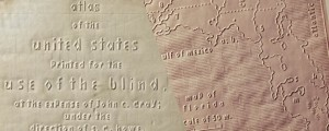 The Atlas of the United States Printed for the Use of the Blind Atlas of the United States Printed for the Use of the Blind Date: 1837 Author: Cray, Howe &amp; Ruggles Dwnld: Full Size 01 || 02 Source: DRMC Print Availability: See our Prints Page for more details pff This map isn&#039;t part of any series, but we have other featured maps that you might want to check out....