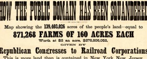 How the public domain has been squandered, map showing the 139,403,026 acres of the people's land - equal to 871,268 farms of 160 acres each, worth at $2 an acre, $278,806,052, given by Republican Congresses to railroad corporations How the Public Domain has Been Squandered - Railroad map (1884) Date: 1884 Author: Rand McNally Dwnld: Full Size (12.07mb) Source: Library of Congress Print Availability: See our Prints Page for more...