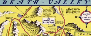 A hysterical map of Death Valley National Monument : and it's lookin' mighty low Lindgren's Humorous Map of Death Valley in 1948 Date: 1948 Author: Jolly Lindgren Dwnld: Full Size (10.20mb) Source: Library of Congress Print Availability: See our Prints Page for more details pff This map isn't part of any series, but we have other maps of California that you might want to check out. Mr. Lindgren purports this...